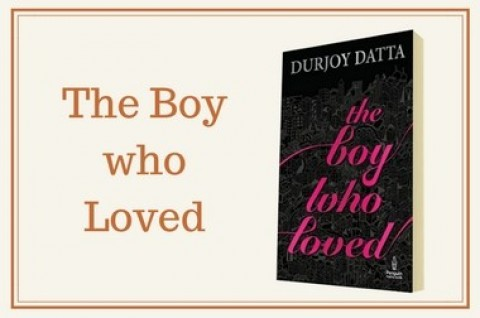 The Boy Who Loved by Durjoy Datta