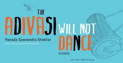 The Adivasi Will Not Dance by Hansda Sowvendra Shekhar