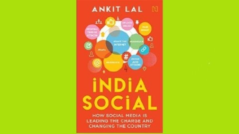 India Social: How Social Media is Leading the Charge and Changing the Country By Ankit Lal