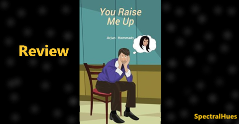 You Raise Me Up by Arjun Hemmady– A Review